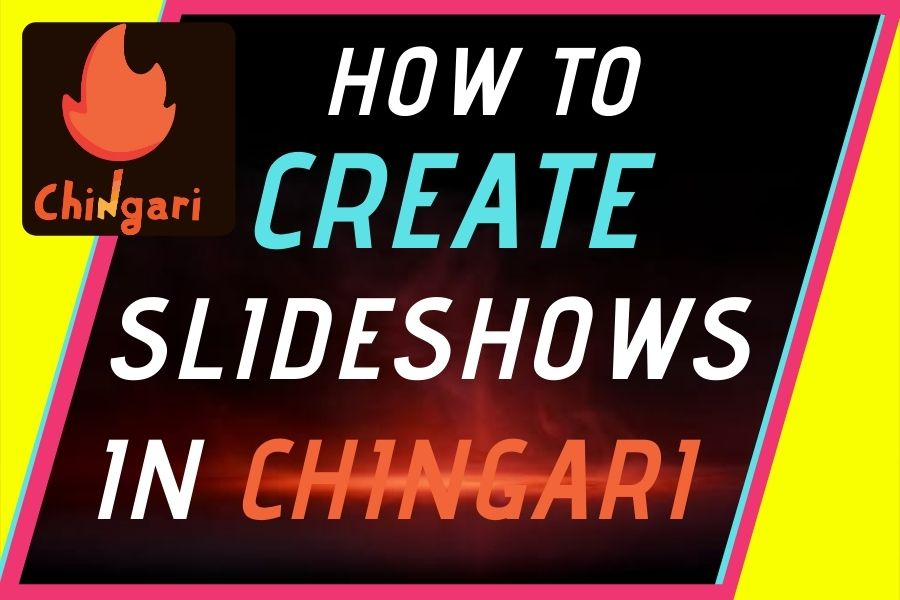 How-To-Create-A-Slideshow-Using-The-Chingari-App-And-What-Does-It-Do?